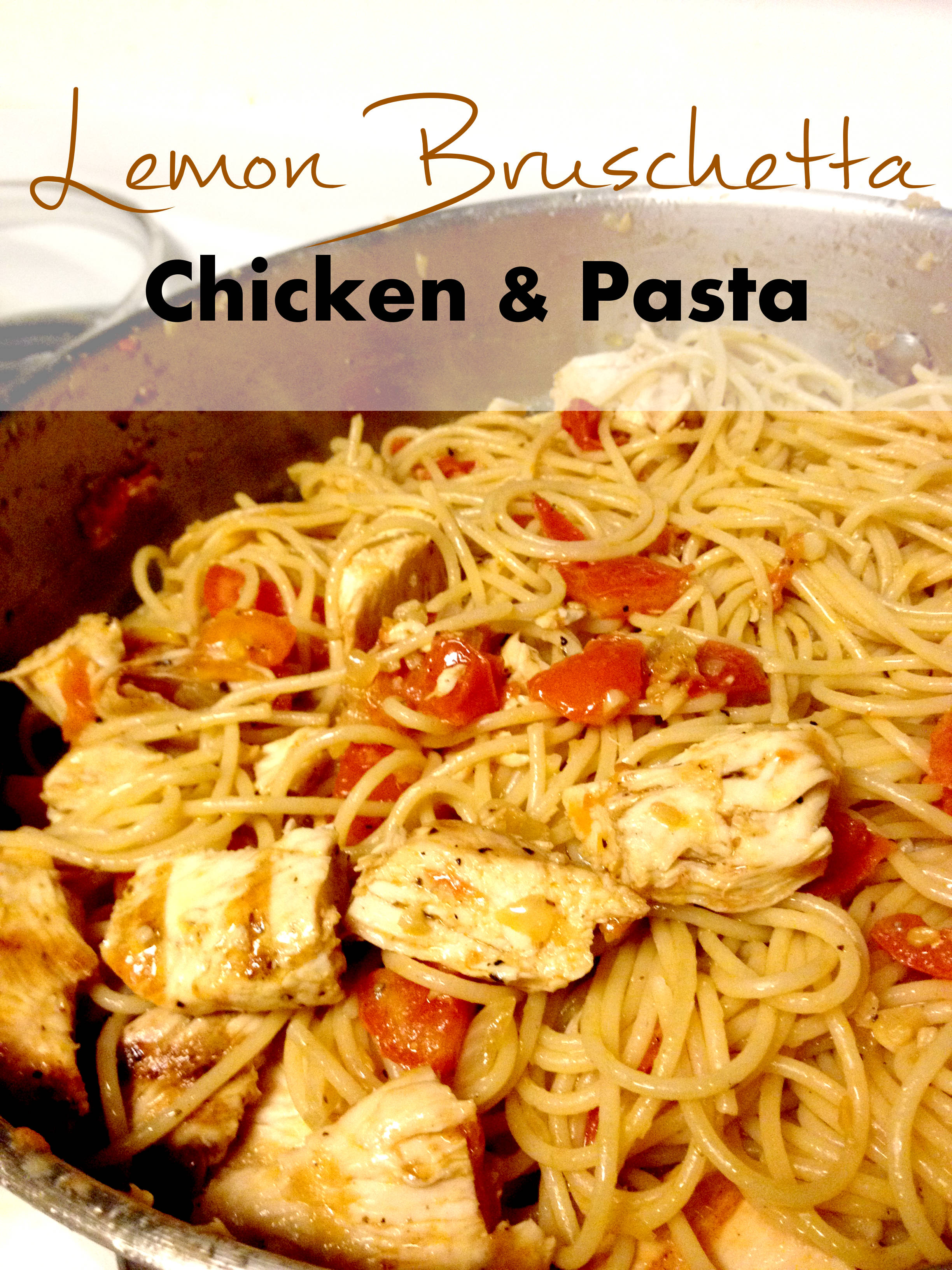 Lemon Bruschetta Chicken & Pasta